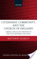 Citizenship, Community, and the Church of England : Liberal Anglican Theories of the State Between the Wars
