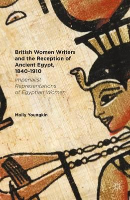 British Women Writers and the Reception of Ancient Egypt, 1840-1910
