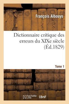 Dictionnaire Critique des Erreurs du Xixe Siecle Tome 1