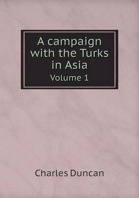 A Campaign with the Turks in Asia Volume 1
