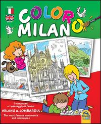 Coloro Milano. I monumenti e i paesaggi piu famosi Milano & Lombardia. Ediz. bilingue