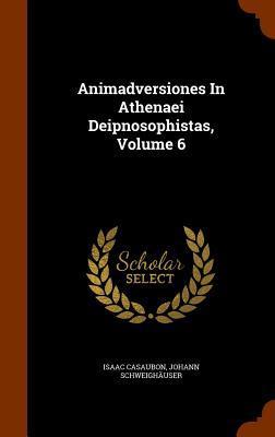 Animadversiones in Athenaei Deipnosophistas, Volume 6