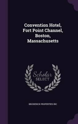 Convention Hotel, Fort Point Channel, Boston, Massachusetts