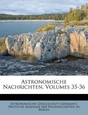 Astronomische Nachrichten, Volumes 35-36