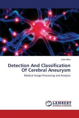 Detection And Classification Of Cerebral Aneurysm