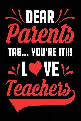 Dear Parents Tag. You're It!!! Love Teachers