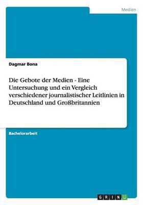 Die Gebote der Medien - Eine Untersuchung und ein Vergleich verschiedener journalistischer Leitlinien in Deutschland und Großbritannien