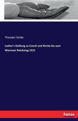 Luther's Stellung zu Concil und Kirche bis zum Wormser Reichstag 1521