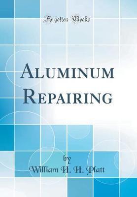 Aluminum Repairing (Classic Reprint)