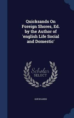 Quicksands on Foreign Shores, Ed. by the Author of 'english Life Social and Domestic'