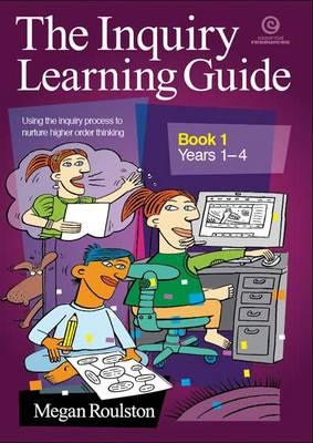 The Inquiry Learning Guide Bk 1 (Years 1-4)