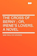 The Cross of Berny; Or, Irene's Lovers. a Novel
