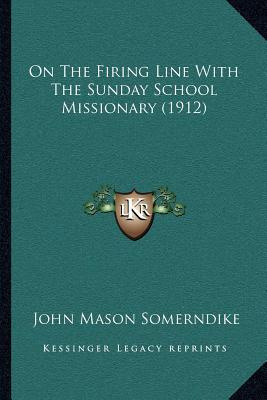 On the Firing Line with the Sunday School Missionary (1912)