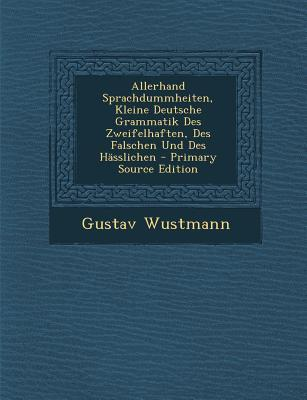 Allerhand Sprachdummheiten, Kleine Deutsche Grammatik Des Zweifelhaften, Des Falschen Und Des Hasslichen