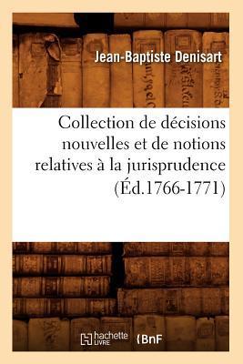 Collection de Décisions Nouvelles et de Notions Relatives a la Jurisprudence (ed.1766-1771)