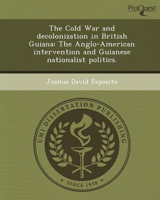 The Cold War and Decolonization in British Guiana