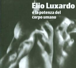 Elio Luxardo e la potenza del corpo umano