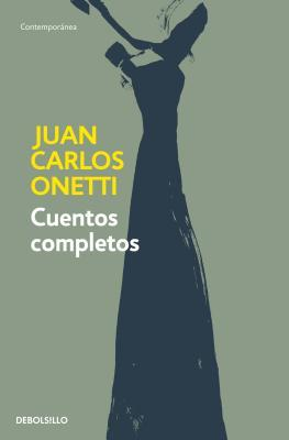 Juan Carlos Onetti Cuentos Completos / Complete Works of Juan Carlos Onetti