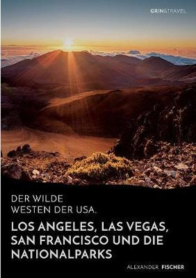 Der wilde Westen der USA.Los Angeles, Las Vegas, San Francisco und dieNationalparks