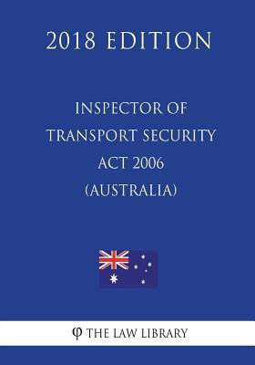Inspector of Transport Security Act 2006 (Australia) (2018 Edition)