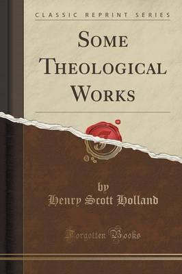 Some Theological Works (Classic Reprint)