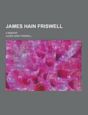 James Hain Friswell; A Memoir