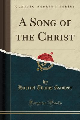A Song of the Christ (Classic Reprint)