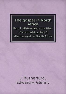The Gospel in North Africa Part 1. History and Condition of North Africa. Part 2. Mission Work in North Africa