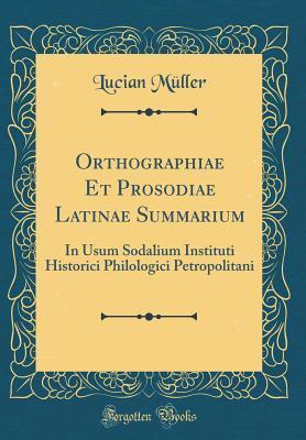 Orthographiae Et Prosodiae Latinae Summarium