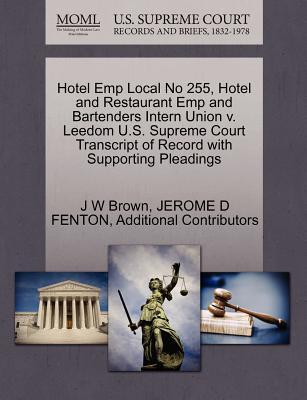 Hotel Emp Local No 255, Hotel and Restaurant Emp and Bartenders Intern Union V. Leedom U.S. Supreme Court Transcript of Record with Supporting Pleadin
