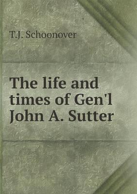 The Life and Times of Gen'l John A. Sutter