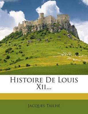 Histoire de Louis XII...