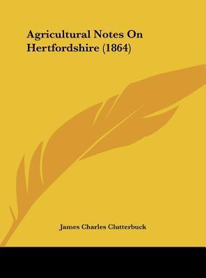 Agricultural Notes On Hertfordshire (1864)