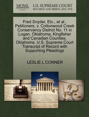 Fred Snyder, Etc., et al., Petitioners, V. Cottonwood Creek Conservancy District No. 11 in Logan, Oklahoma, Kingfisher and Canadian Counties, Oklahoma