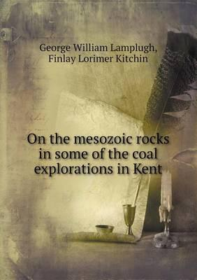 On the Mesozoic Rocks in Some of the Coal Explorations in Kent