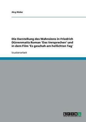 Die Darstellung des Wahnsinns in Friedrich Dürrenmatts Roman 'Das Versprechen' und in dem Film 'Es geschah am hellichten Tag'