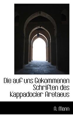 Die Auf Uns Gekommenen Schriften Des Kappadocier Aretaeus