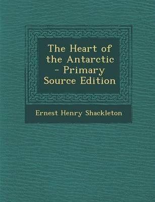 The Heart of the Antarctic - Primary Source Edition