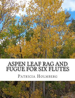 Aspen Leaf Rag and Fugue for Six Flutes