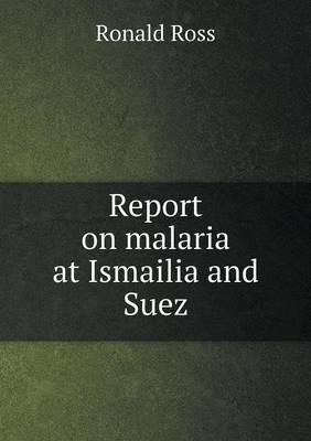 Report on Malaria at Ismailia and Suez
