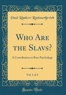 Who Are the Slavs?, Vol. 1 of 2