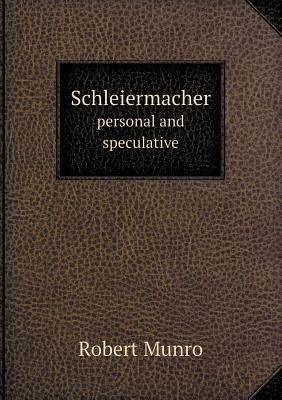Schleiermacher Personal and Speculative