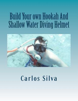 Build Your Own Hookah and Shallow Water Diving Helmet