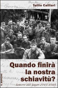 Quando finirà la nostra schiavitù? Lettere dal lager 1943-1945
