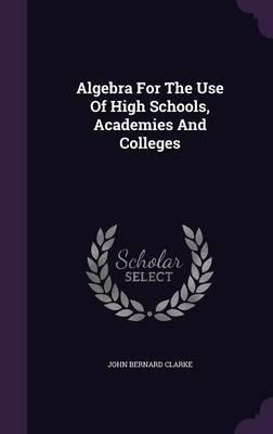 Algebra for the Use of High Schools, Academies and Colleges