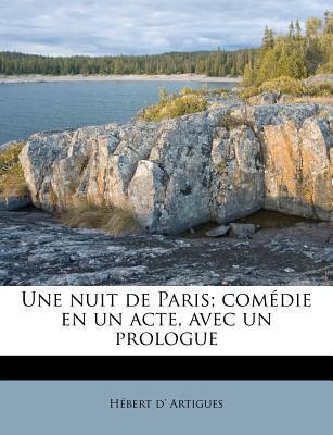 Une Nuit de Paris; Comedie En Un Acte, Avec Un Prologue