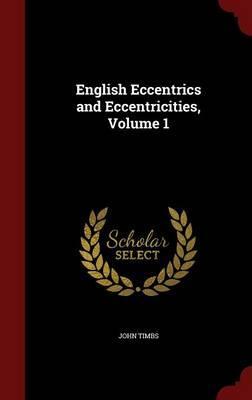 English Eccentrics and Eccentricities; Volume 1