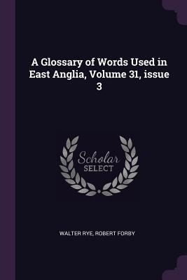 A Glossary of Words Used in East Anglia, Volume 31, Issue 3