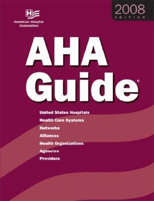 AHA Guide to the Health Care Field 2008
