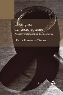 El enigma del texto ausente. Policial y metaficción en Latinoamérica